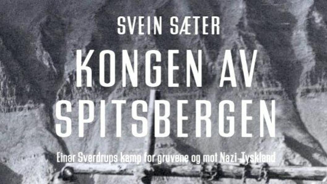 Forsiden (se hele forsiden under) av boka «Kongen av Spitsbergen» fra Samlaget. Forfatter er Svein Sæter.